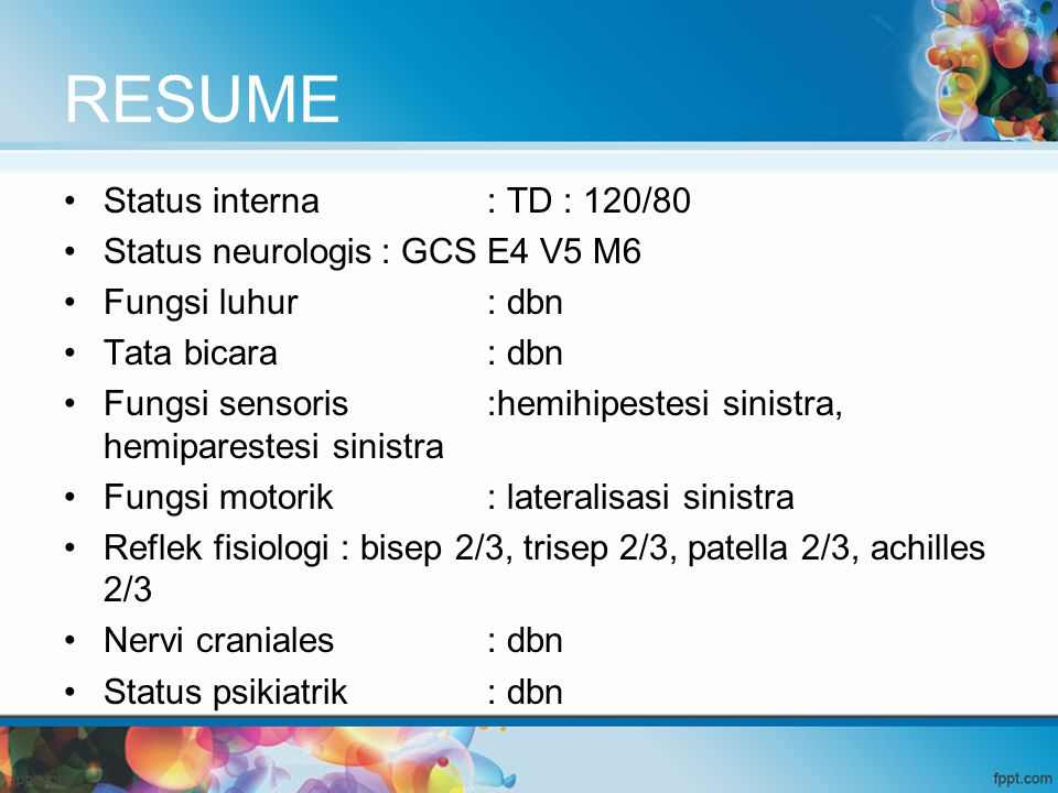 RESUME Status interna : TD : 120/80 Status neurologis : GCS E4 V5 M6
