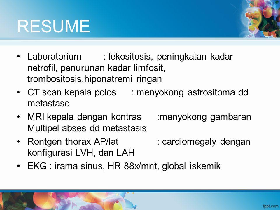 RESUME Laboratorium : lekositosis, peningkatan kadar netrofil, penurunan kadar limfosit, trombositosis,hiponatremi ringan.