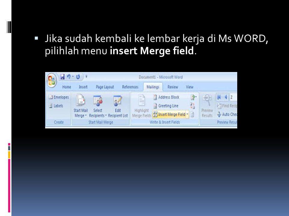 Jika sudah kembali ke lembar kerja di Ms WORD, pilihlah menu insert Merge field.