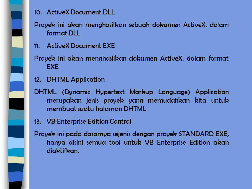 ActiveX Document DLL Proyek ini akan menghasilkan sebuah dokumen ActiveX, dalam format DLL. ActiveX Document EXE.
