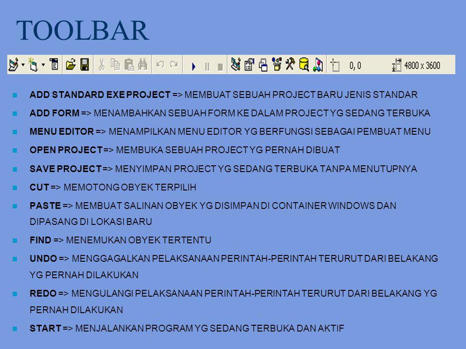 TOOLBAR ADD STANDARD EXE PROJECT => MEMBUAT SEBUAH PROJECT BARU JENIS STANDAR.