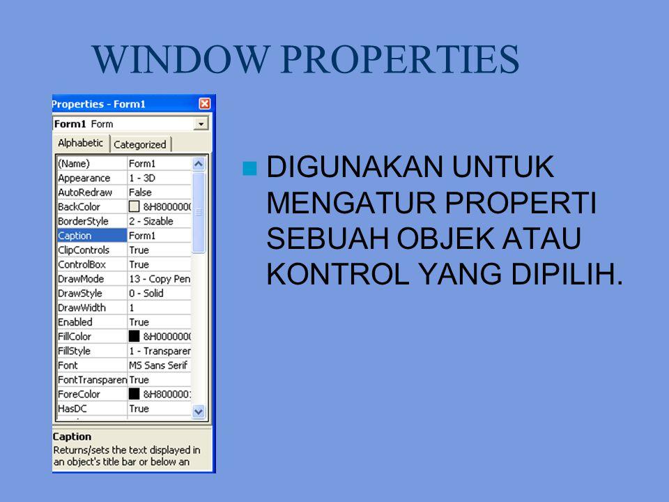 WINDOW PROPERTIES DIGUNAKAN UNTUK MENGATUR PROPERTI SEBUAH OBJEK ATAU KONTROL YANG DIPILIH.