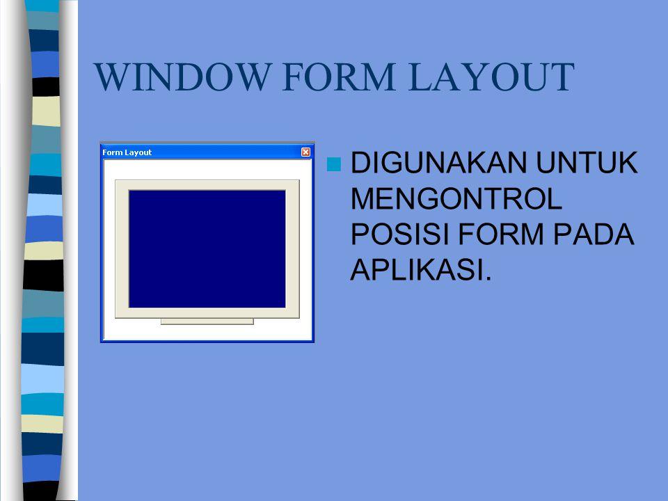 WINDOW FORM LAYOUT DIGUNAKAN UNTUK MENGONTROL POSISI FORM PADA APLIKASI.