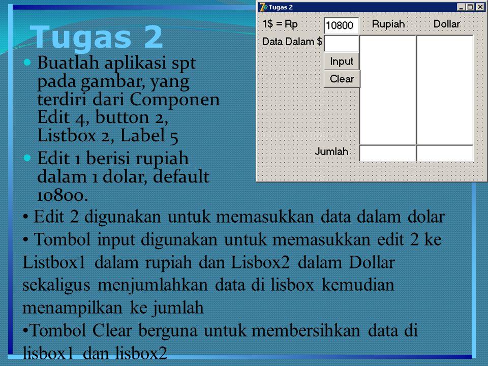 Tugas 2 Buatlah aplikasi spt pada gambar, yang terdiri dari Componen Edit 4, button 2, Listbox 2, Label 5.