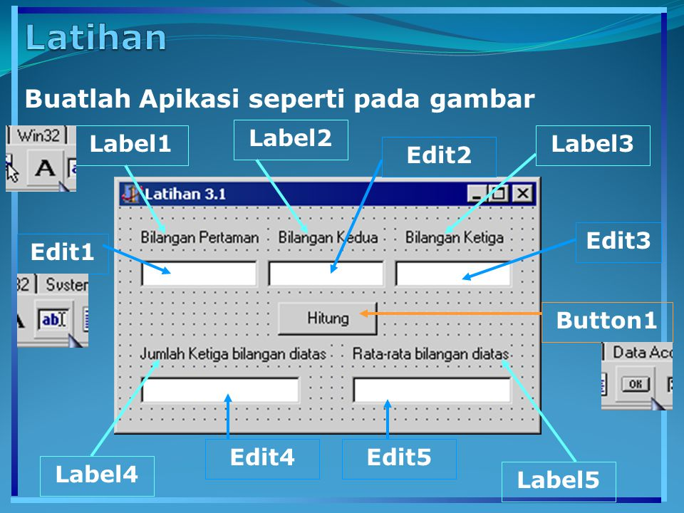 Latihan Buatlah Apikasi seperti pada gambar Label2 Label1 Label3 Edit2
