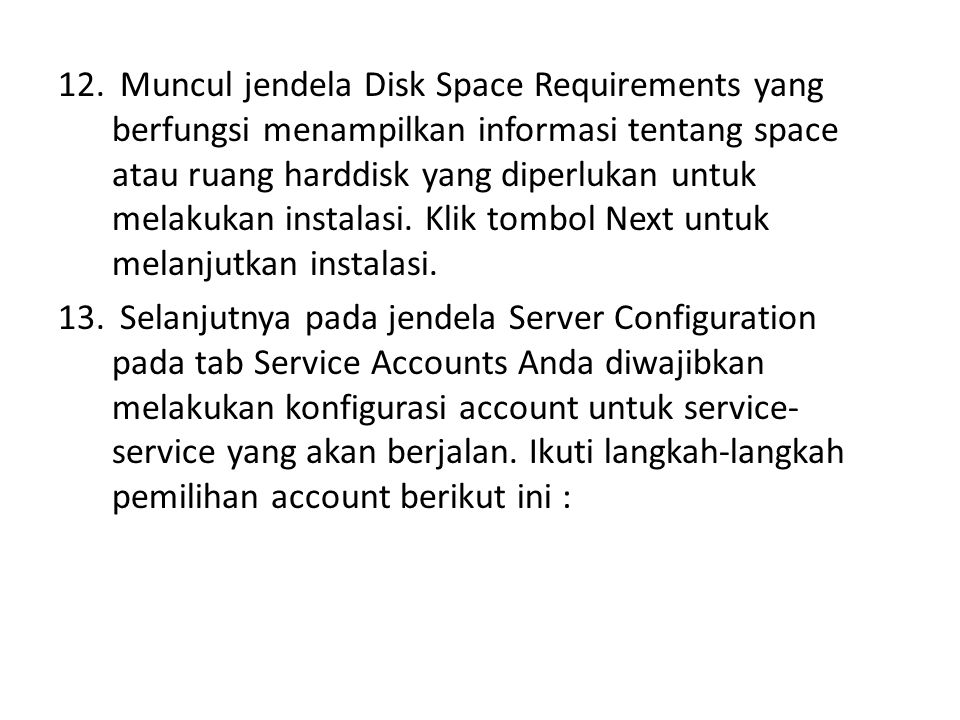Muncul jendela Disk Space Requirements yang berfungsi menampilkan informasi tentang space atau ruang harddisk yang diperlukan untuk melakukan instalasi. Klik tombol Next untuk melanjutkan instalasi.
