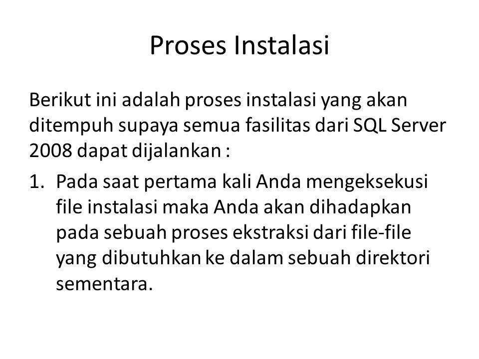 Proses Instalasi Berikut ini adalah proses instalasi yang akan ditempuh supaya semua fasilitas dari SQL Server 2008 dapat dijalankan :
