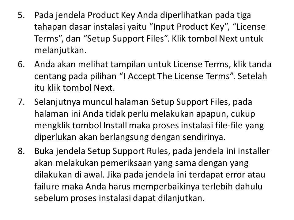 Pada jendela Product Key Anda diperlihatkan pada tiga tahapan dasar instalasi yaitu Input Product Key , License Terms , dan Setup Support Files . Klik tombol Next untuk melanjutkan.