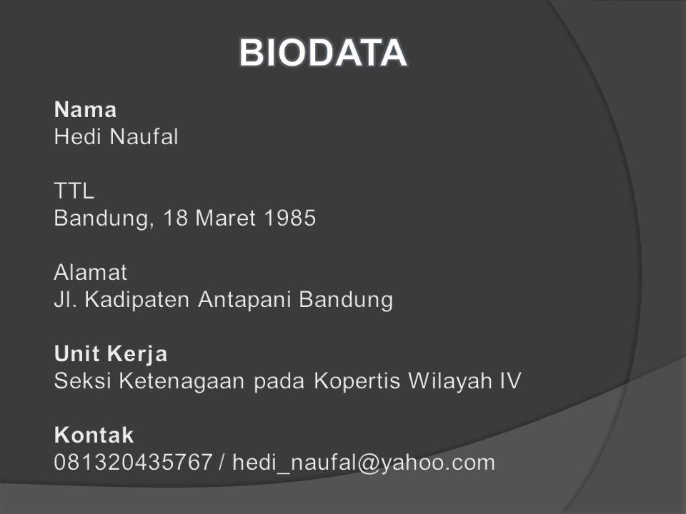 BIODATA Nama Hedi Naufal TTL Bandung, 18 Maret 1985 Alamat