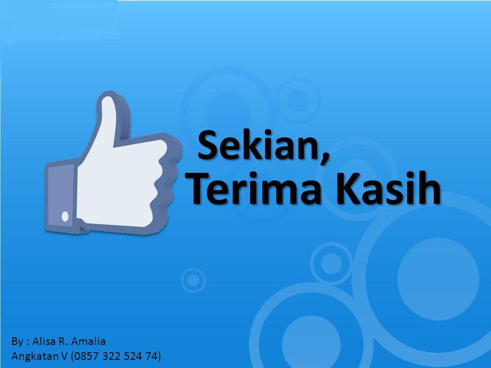 Sekian, Terima Kasih By : Alisa R. Amalia Angkatan V (0857 322 524 74)