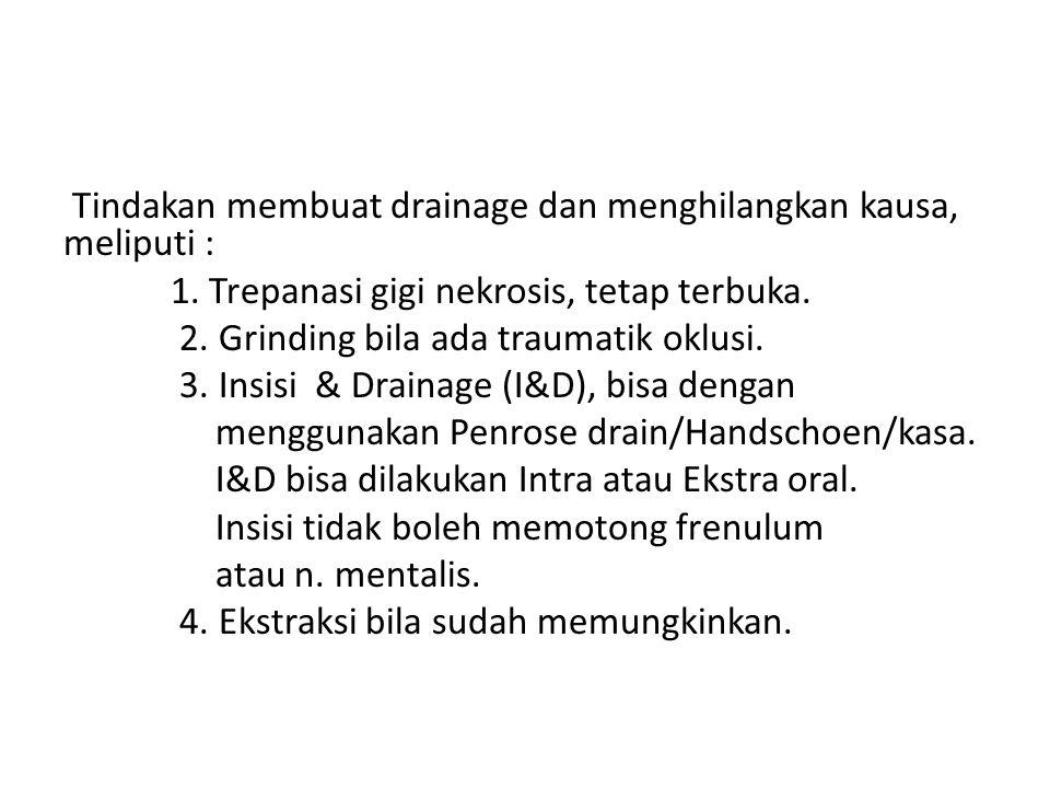 Tindakan membuat drainage dan menghilangkan kausa, meliputi : 1