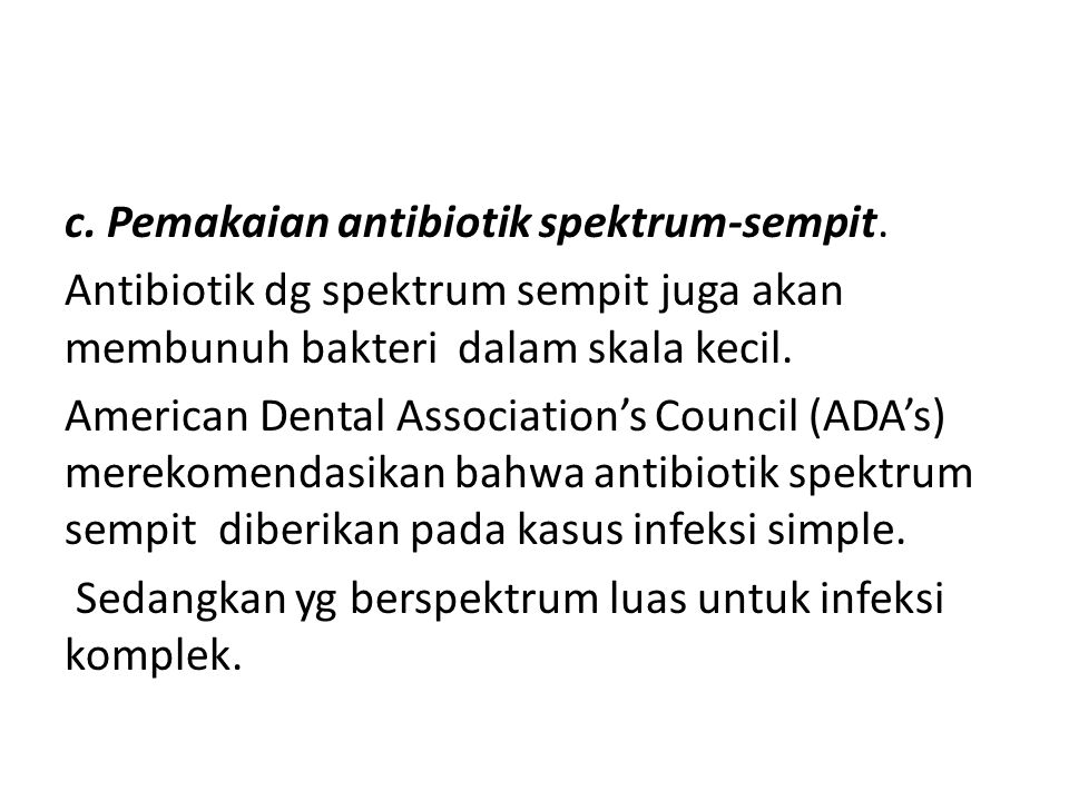 c. Pemakaian antibiotik spektrum-sempit