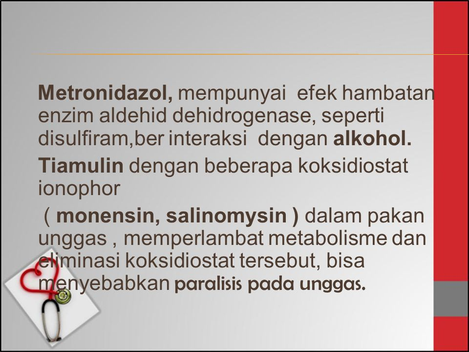 Metronidazol, mempunyai efek hambatan enzim aldehid dehidrogenase, seperti disulfiram,ber interaksi dengan alkohol.