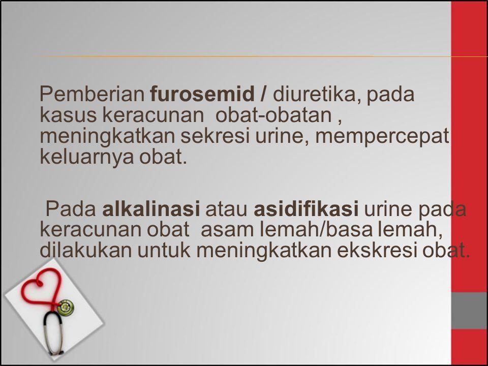 Pemberian furosemid / diuretika, pada kasus keracunan obat-obatan , meningkatkan sekresi urine, mempercepat keluarnya obat.