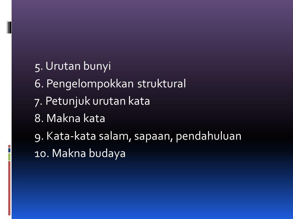 5. Urutan bunyi 6. Pengelompokkan struktural 7. Petunjuk urutan kata 8