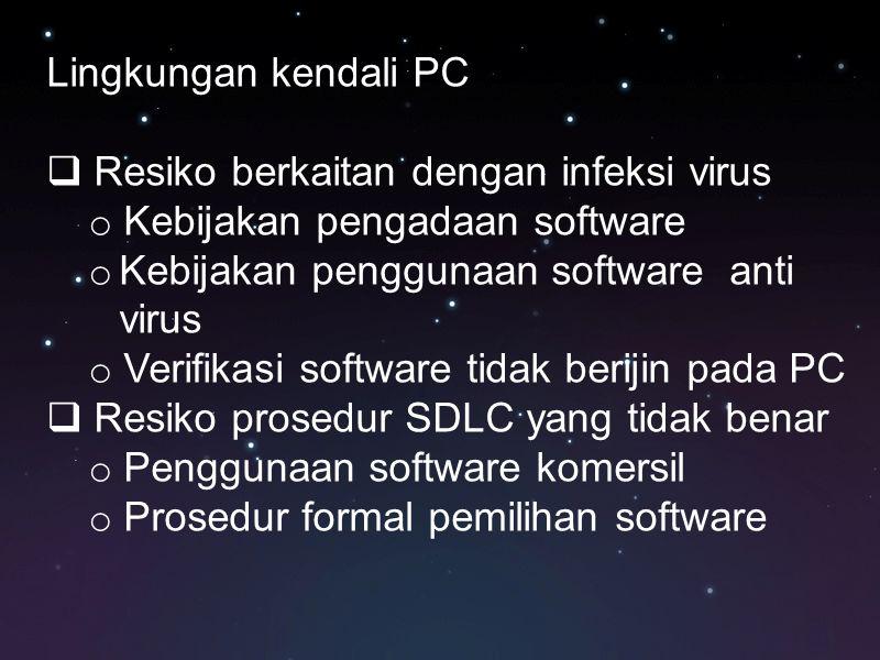 Lingkungan kendali PC Resiko berkaitan dengan infeksi virus. Kebijakan pengadaan software. Kebijakan penggunaan software anti virus.