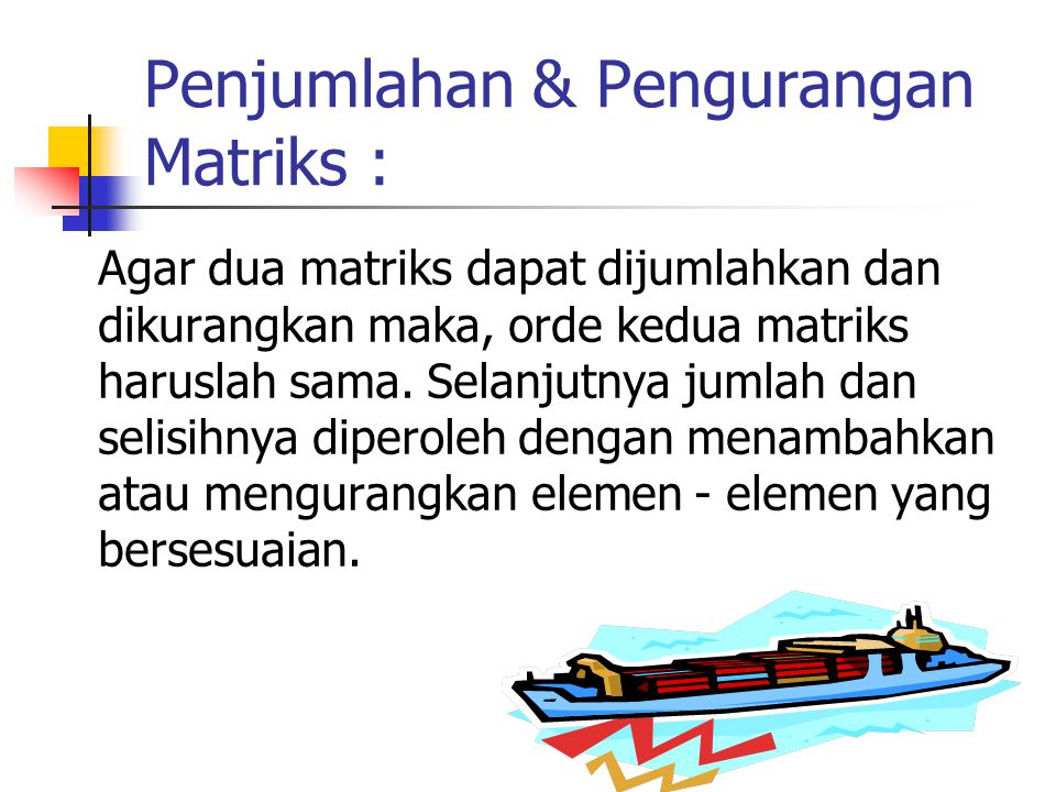 Penjumlahan & Pengurangan Matriks :