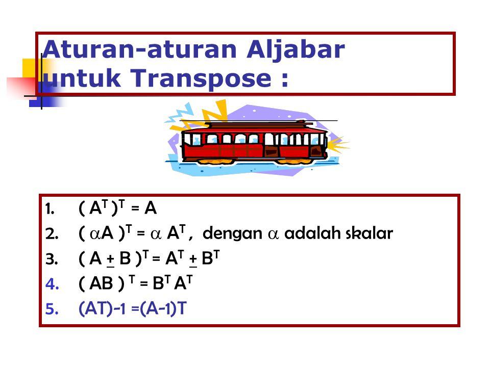 Aturan-aturan Aljabar untuk Transpose :