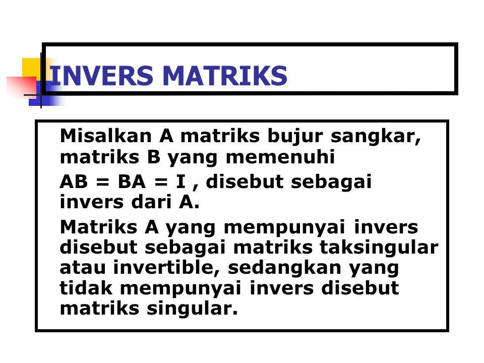 INVERS MATRIKS Misalkan A matriks bujur sangkar, matriks B yang memenuhi. AB = BA = I , disebut sebagai invers dari A.