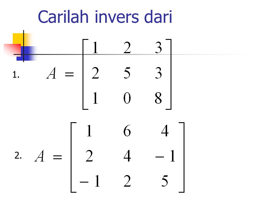 Carilah invers dari 1. 2.