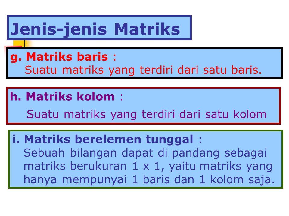 Jenis-jenis Matriks g. Matriks baris :