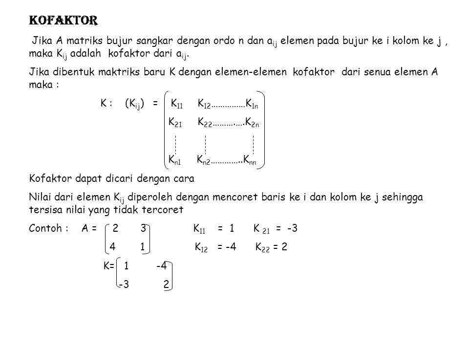 Kofaktor Jika A matriks bujur sangkar dengan ordo n dan aij elemen pada bujur ke i kolom ke j , maka Kij adalah kofaktor dari aij.