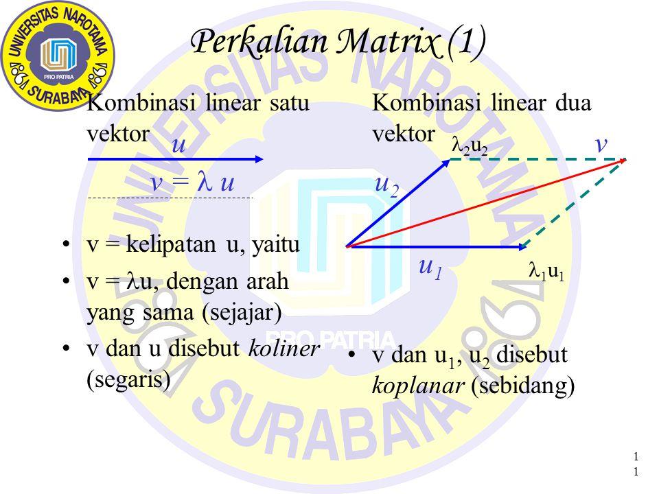 Perkalian Matrix (1) u v v = l u u2 u1 Kombinasi linear satu vektor