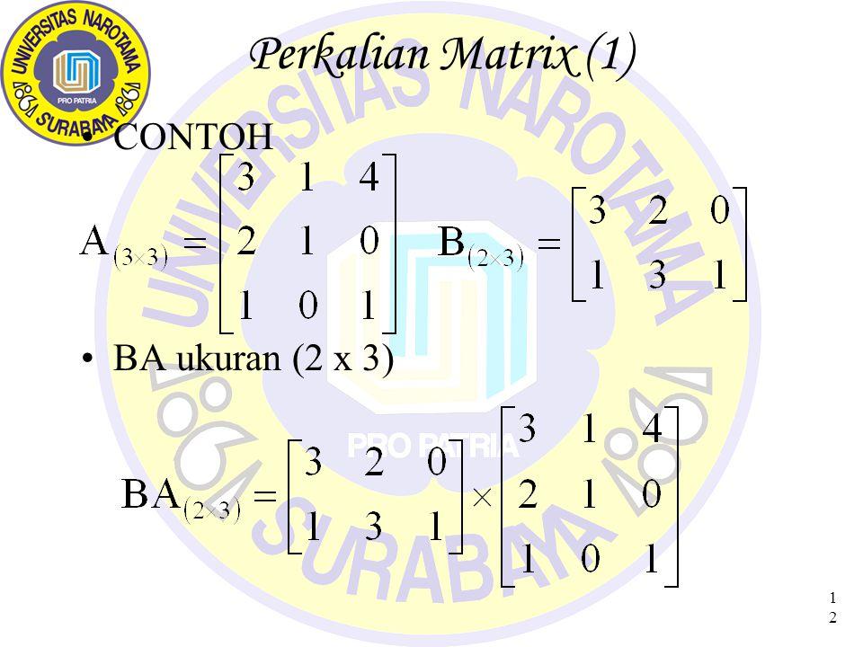 Perkalian Matrix (1) CONTOH BA ukuran (2 x 3)
