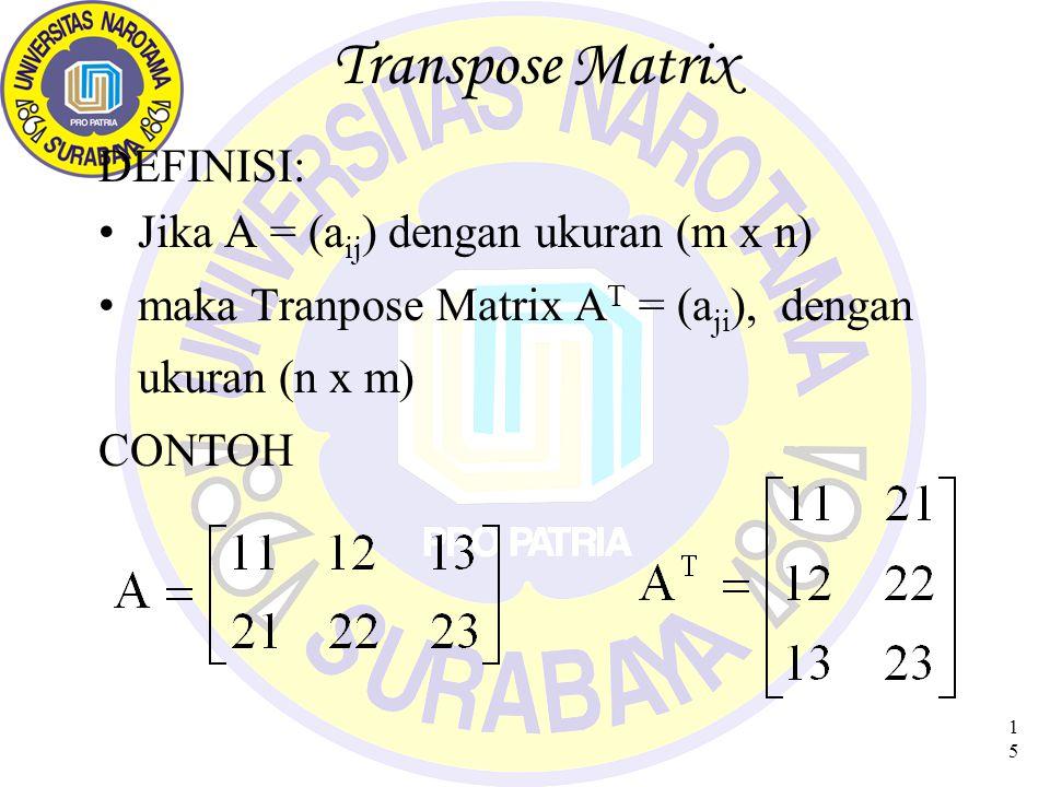 Transpose Matrix DEFINISI: Jika A = (aij) dengan ukuran (m x n)