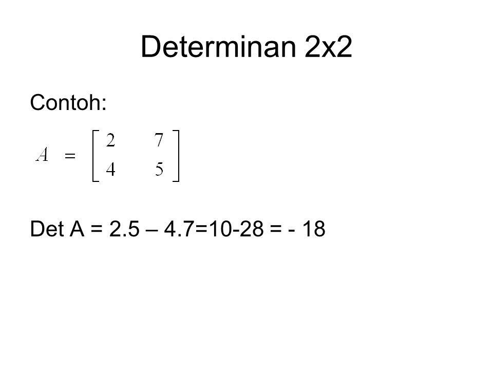 Determinan 2x2 Contoh: Det A = 2.5 – 4.7=10-28 = - 18