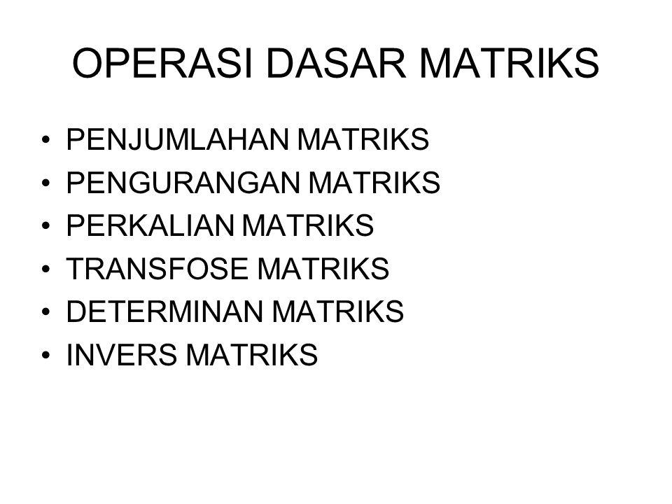 OPERASI DASAR MATRIKS PENJUMLAHAN MATRIKS PENGURANGAN MATRIKS