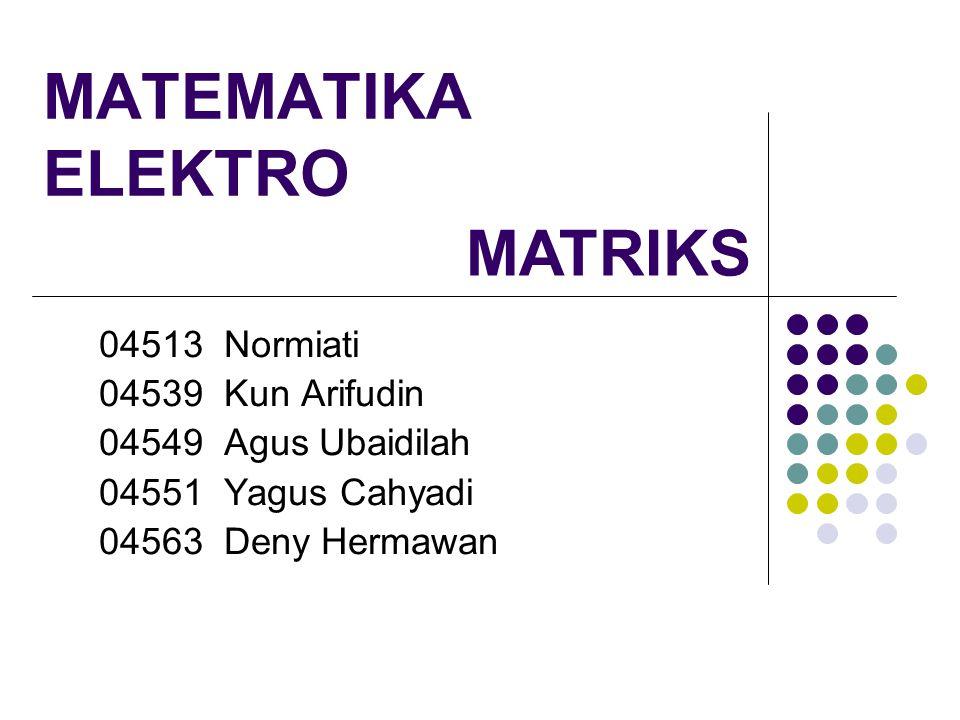 MATEMATIKA ELEKTRO MATRIKS 04513 Normiati 04539 Kun Arifudin