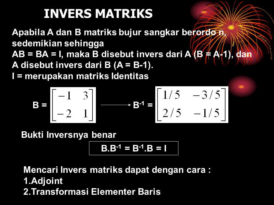INVERS MATRIKS Apabila A dan B matriks bujur sangkar berordo n, sedemikian sehingga.
