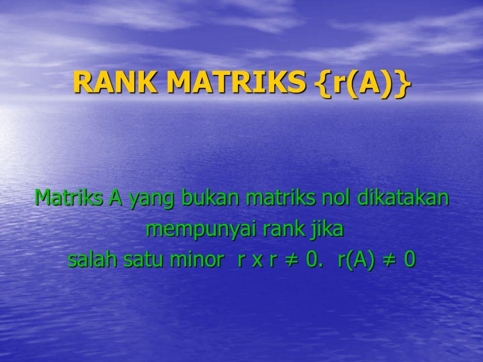 RANK MATRIKS {r(A)} Matriks A yang bukan matriks nol dikatakan
