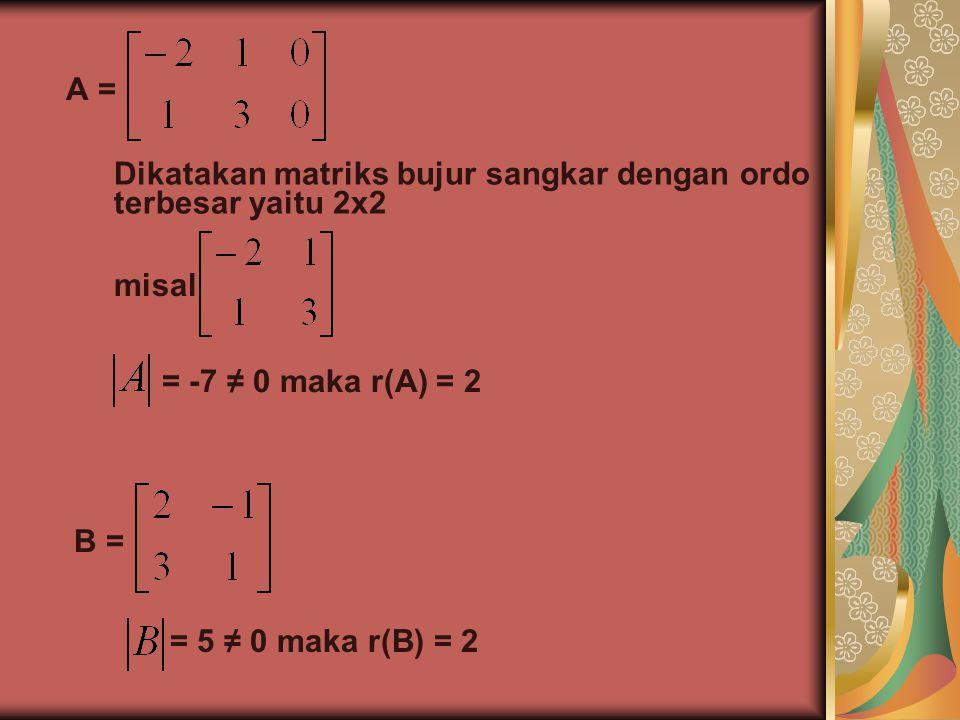 A = Dikatakan matriks bujur sangkar dengan ordo terbesar yaitu 2x2. misal. = -7 ≠ 0 maka r(A) = 2.