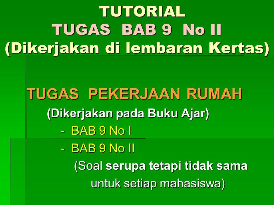 TUTORIAL TUGAS BAB 9 No II (Dikerjakan di lembaran Kertas)