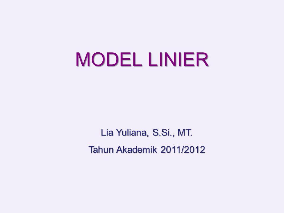 MODEL LINIER Lia Yuliana, S.Si., MT. Tahun Akademik 2011/2012