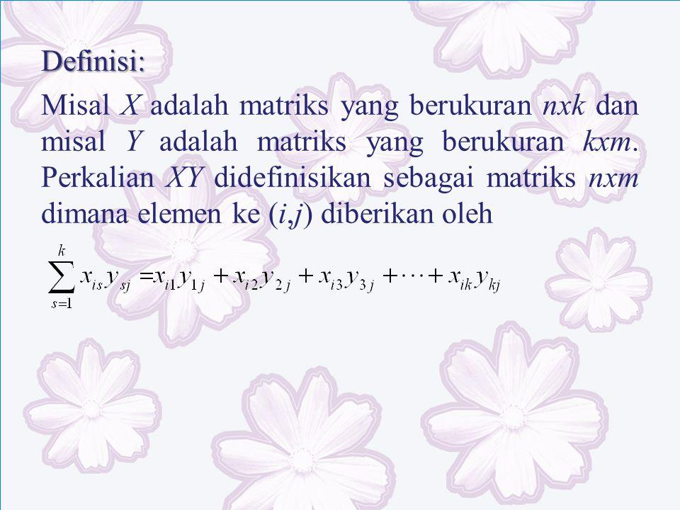 Definisi: Misal X adalah matriks yang berukuran nxk dan misal Y adalah matriks yang berukuran kxm.