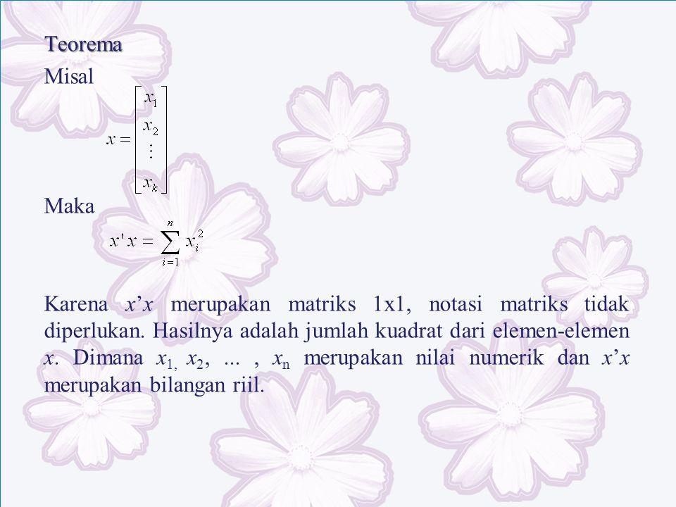 Teorema Misal Maka Karena x'x merupakan matriks 1x1, notasi matriks tidak diperlukan.