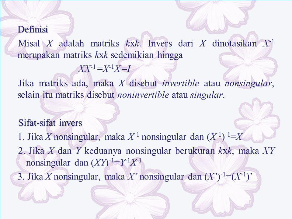 Definisi Misal X adalah matriks kxk. Invers dari X dinotasikan X-1 merupakan matriks kxk sedemikian hingga.