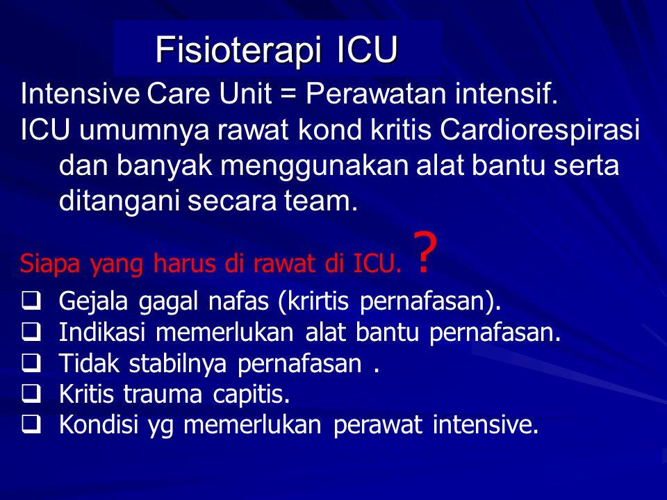 Fisioterapi ICU Intensive Care Unit = Perawatan intensif.