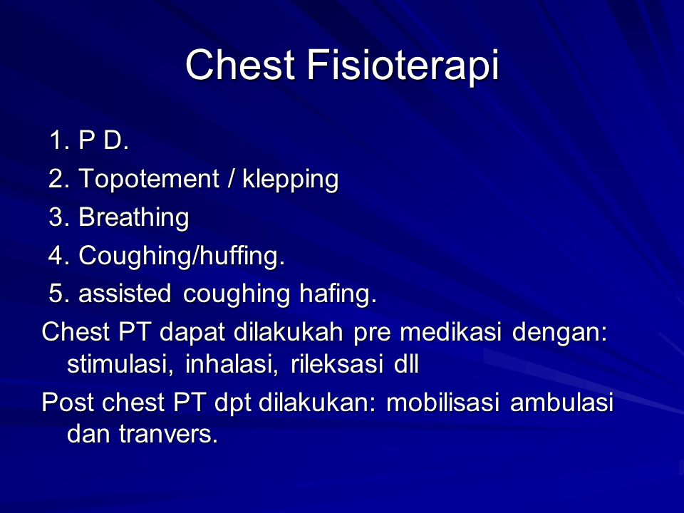 Chest Fisioterapi 1. P D. 2. Topotement / klepping 3. Breathing