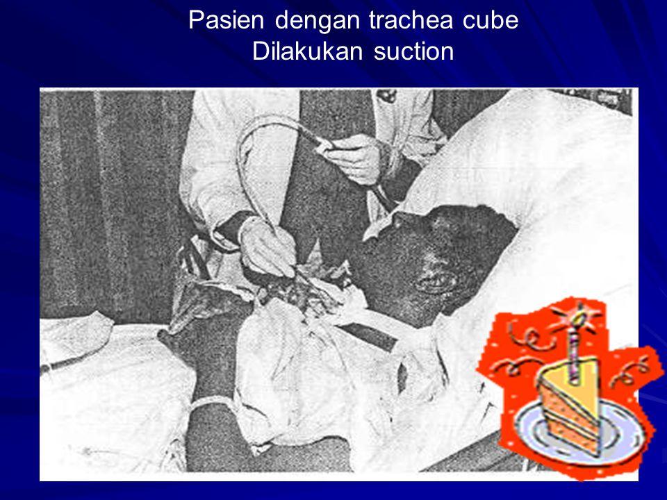 Pasien dengan trachea cube