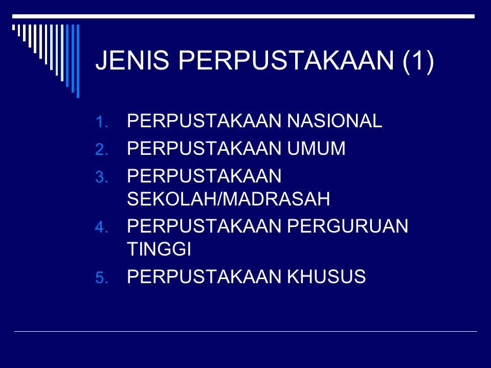 JENIS PERPUSTAKAAN (1) PERPUSTAKAAN NASIONAL PERPUSTAKAAN UMUM