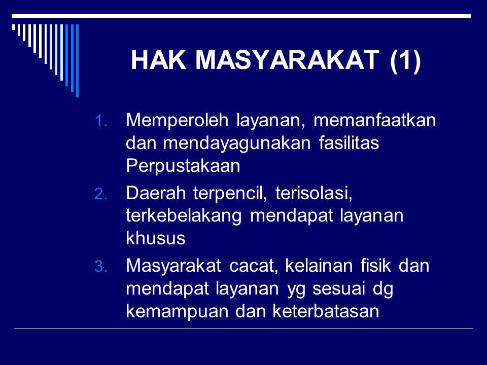HAK MASYARAKAT (1) Memperoleh layanan, memanfaatkan dan mendayagunakan fasilitas Perpustakaan.