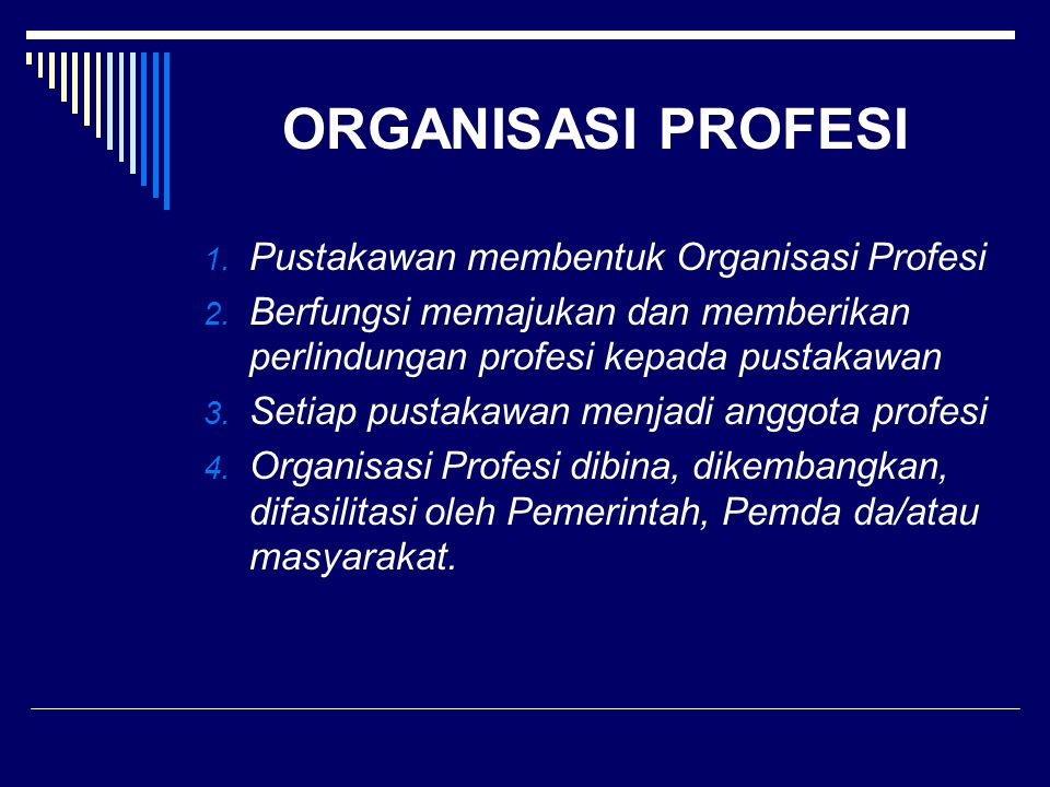 ORGANISASI PROFESI Pustakawan membentuk Organisasi Profesi