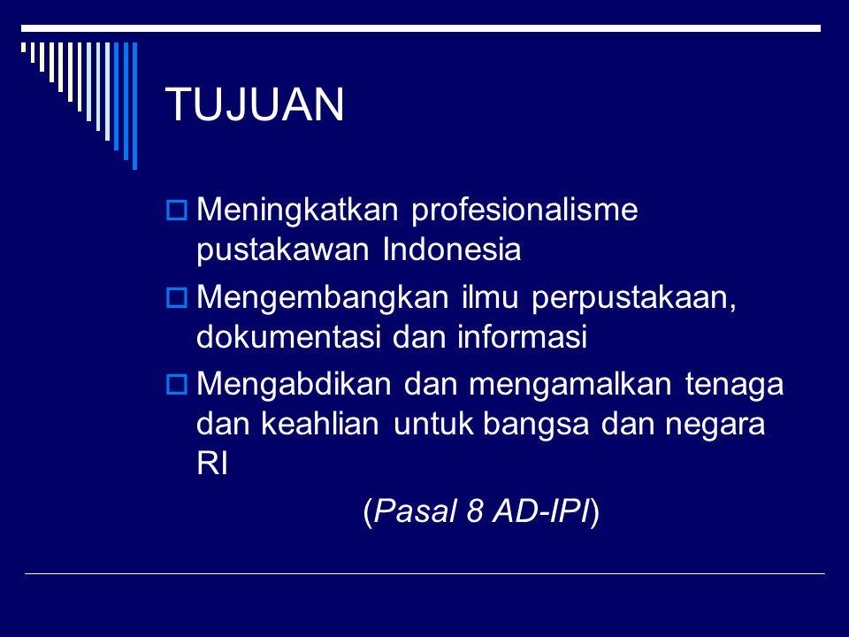 TUJUAN Meningkatkan profesionalisme pustakawan Indonesia