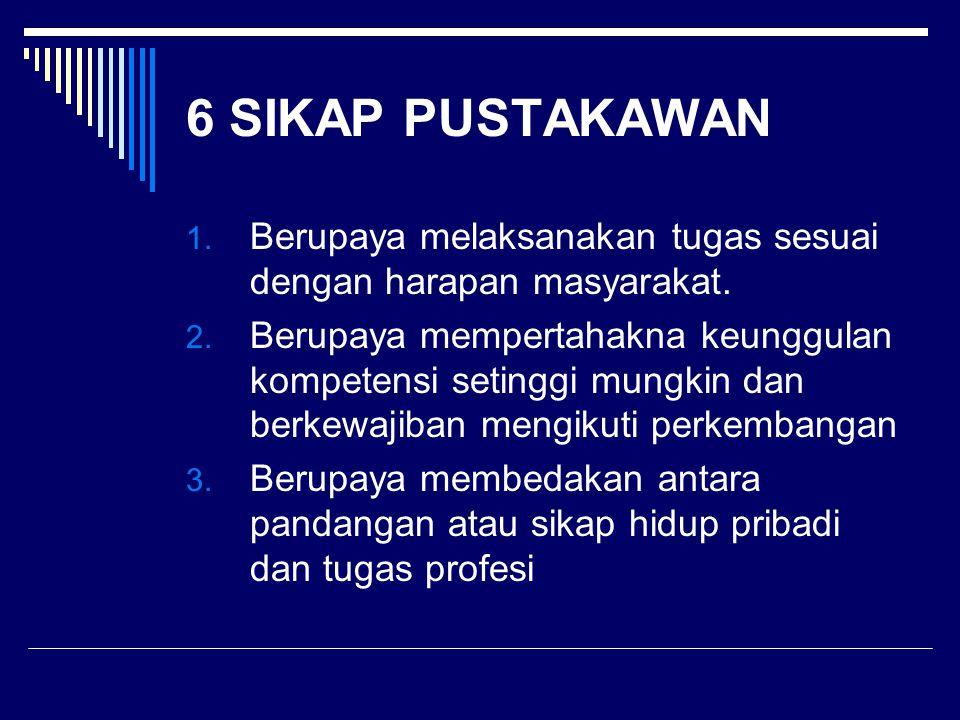 6 SIKAP PUSTAKAWAN Berupaya melaksanakan tugas sesuai dengan harapan masyarakat.