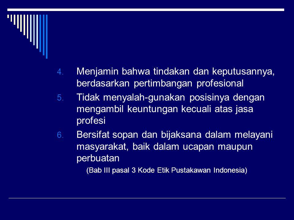 (Bab III pasal 3 Kode Etik Pustakawan Indonesia)