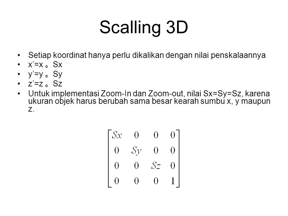 Scalling 3D Setiap koordinat hanya perlu dikalikan dengan nilai penskalaannya. x'=x 。Sx. y'=y 。Sy.